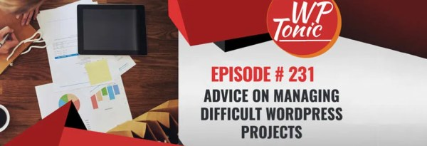 WP-Tonic 231: How To Manage Difficult WordPress Projects ...