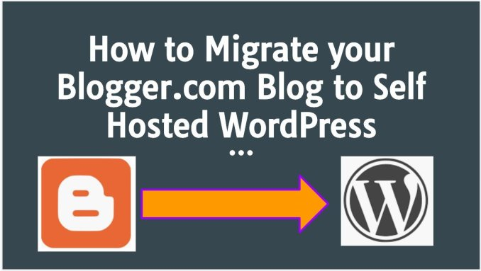 How to Migrate Blogger.com Blog to Self Hosted WordPress