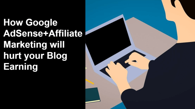 How Google AdSense+Affiliate Marketing will hurt your Blog Earning