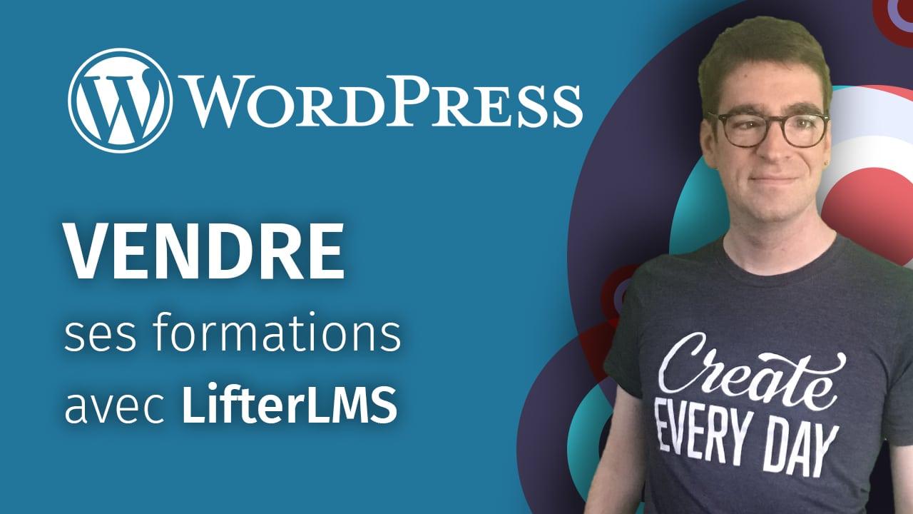 Vendre ses formations en ligne sur WordPress avec LifterLMS