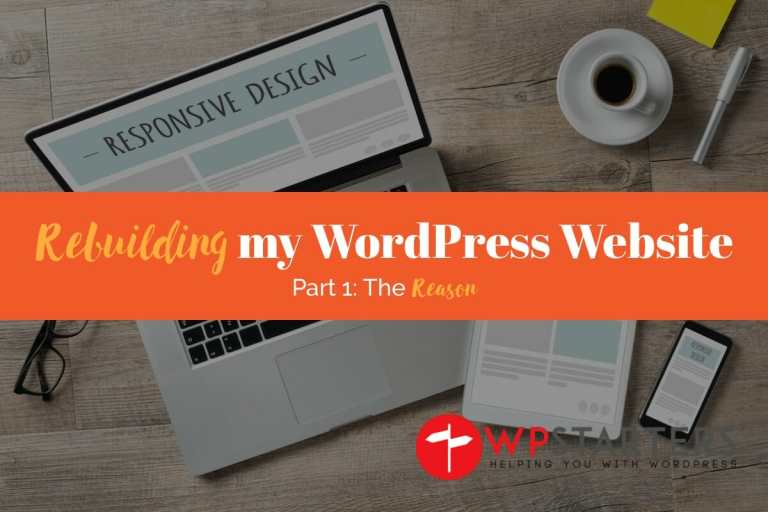 Rebuilding my website 1 - Rebuilding my WordPress Website #1: The Reason