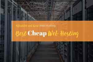 Best Cheap Web Hosting for WordPress Users and Sites
