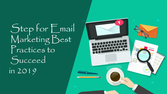 Step for Email Marketing Best Practices to Succeed in 2019