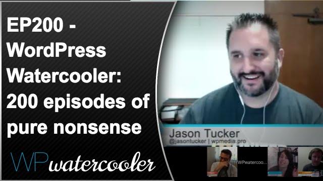 Ep200 - wordpress watercooler: 200 episodes of pure nonsense 6