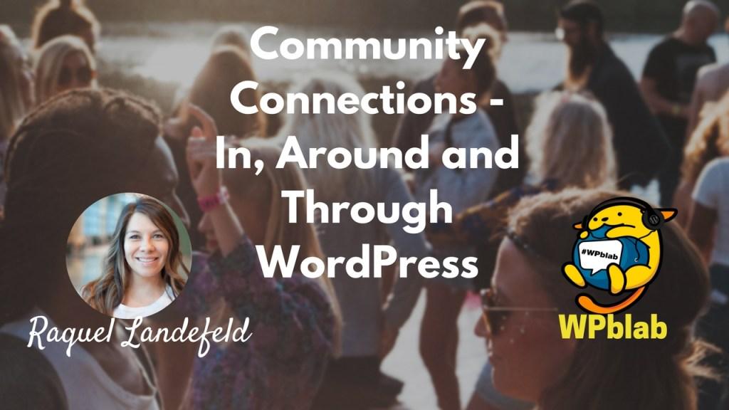 Ep1 - in, around and through wordpress w/ raquel landefeld - community connections 4
