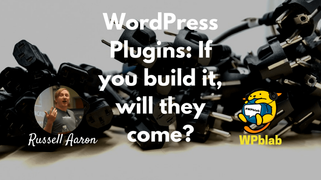 Wpblab ep72 - wordpress plugins - if you build it, will they come? 3
