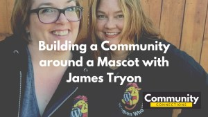 Ep4 - building a community around a mascot with james tryon - community connections 2