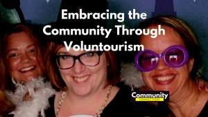 Ep5 - embracing the community through voluntourism - community connections 1