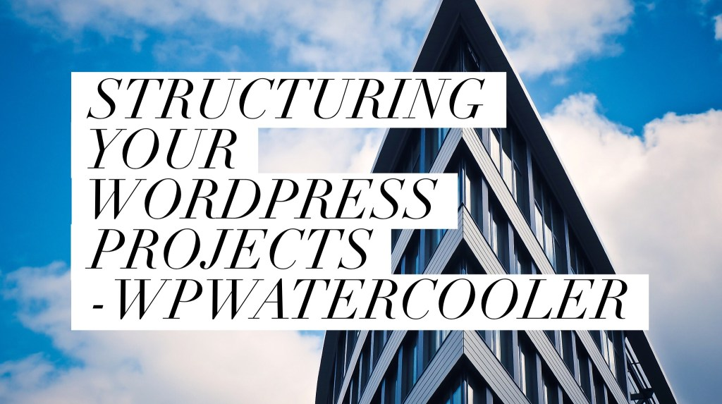 Ep242 - structuring your wordpress projects 3