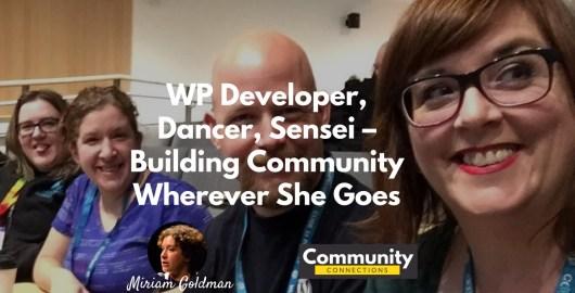 Ep12 - miriam goldman: wp developer, dancer, sensei - building community wherever she goes - community connections 1