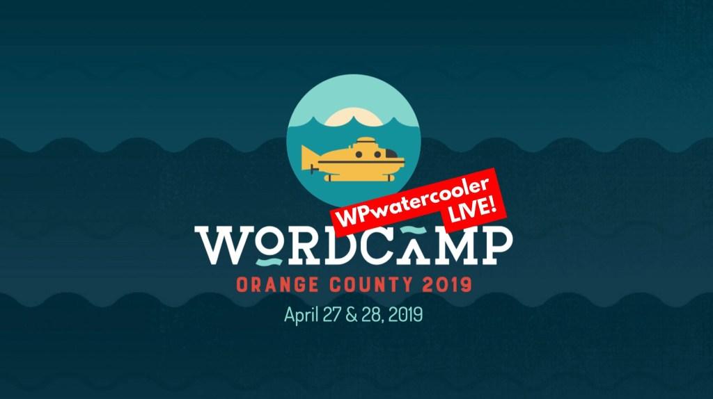 Ep319 - wpwatercooler live at wordcamp oc 2019 #wcoc 2