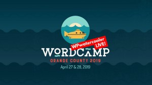 EP319 - WPwatercooler Live at WordCamp OC 2019 #WCOC 4