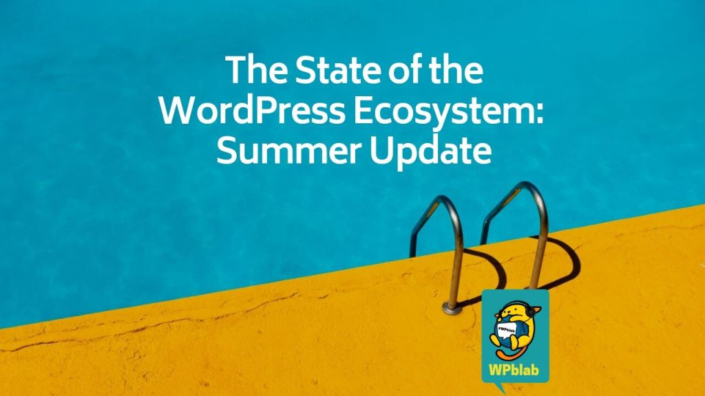 Wpblab ep131 - the state of the wordpress ecosystem: summer update 1