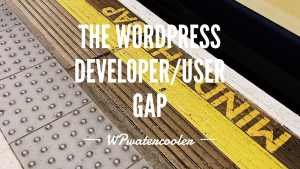 YouTube EP339 Minding the gap The WordPress developer user gap