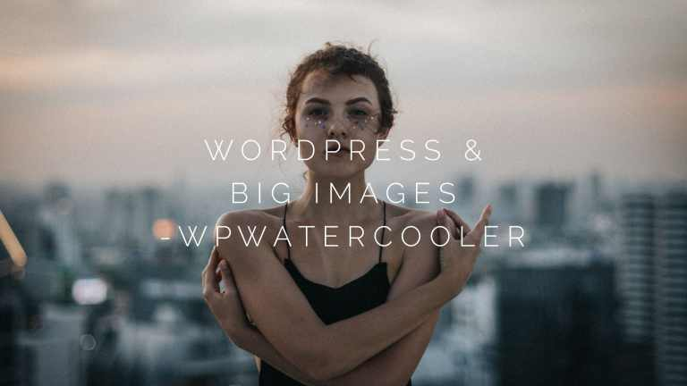 EP345 WordPress and big images WPwatercooler
