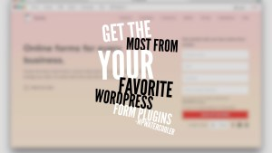 EP351 Get the most from your favorite WordPress form plugins WPwatercooler