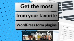 Get the most from your favorite WordPress form plugins