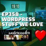 Ep358 wordpress stuff we love yt