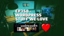 EP358 WordPress stuff we love yt
