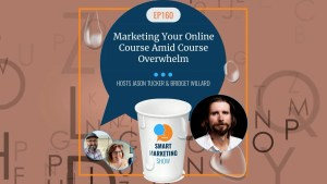 EP160 Marketing Your Online Course Amid Course Overwhelm