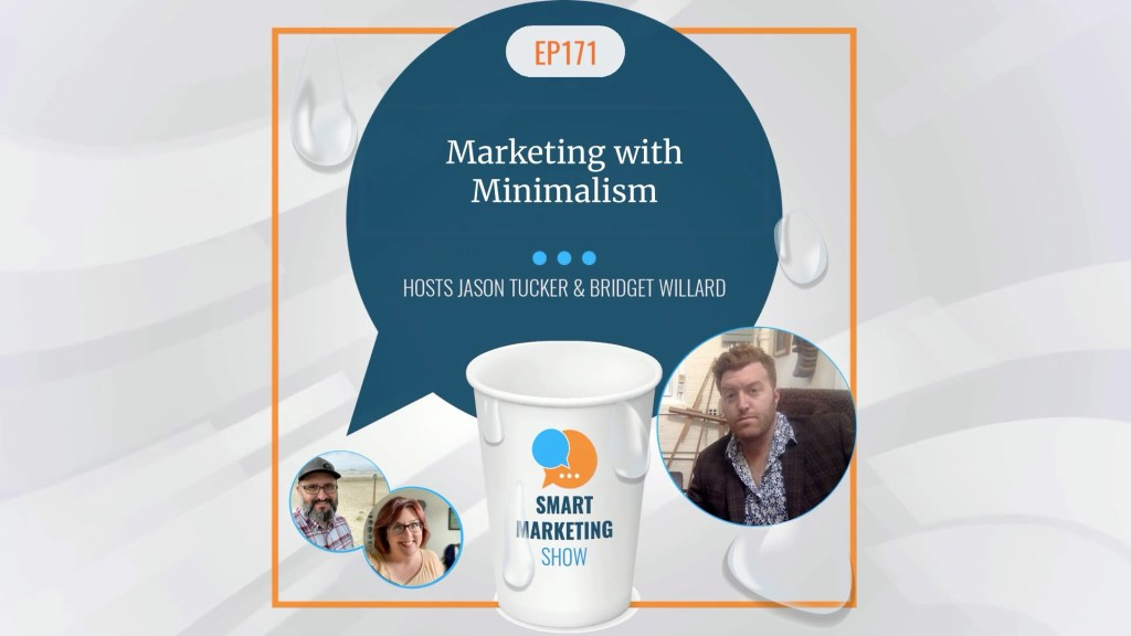 EP171 Marketing with Minimalism Smart Marketing Show yt