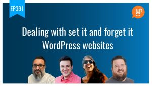 EP391 Dealing with set it and forget it WordPress websites