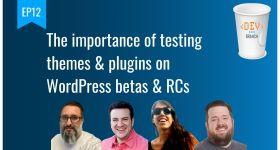 Ep12 the importance of testing themes plugins on wordpress betas rcs dev branch