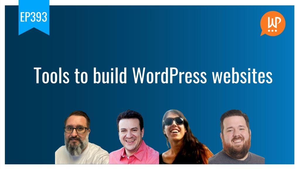 Ep393 tools to build wordpress websites wpwatercooler