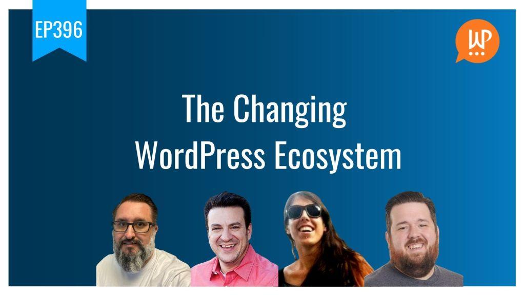 Ep396 the changing wordpress ecosystem wpwatercooler