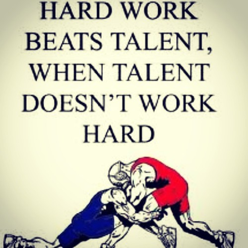 Hard work beats talent, when talent doesn't work hard.