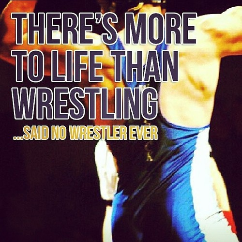 There's more to life than wrestling... said no wrestler ever.