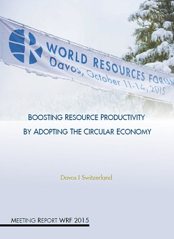 Boosting Resource Productivity by Adopting the Circular Economy – WRF 2015 Davos Meeting Report