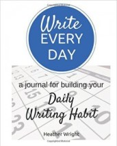 Write Every Day: A journal to help you build your daily writing habit