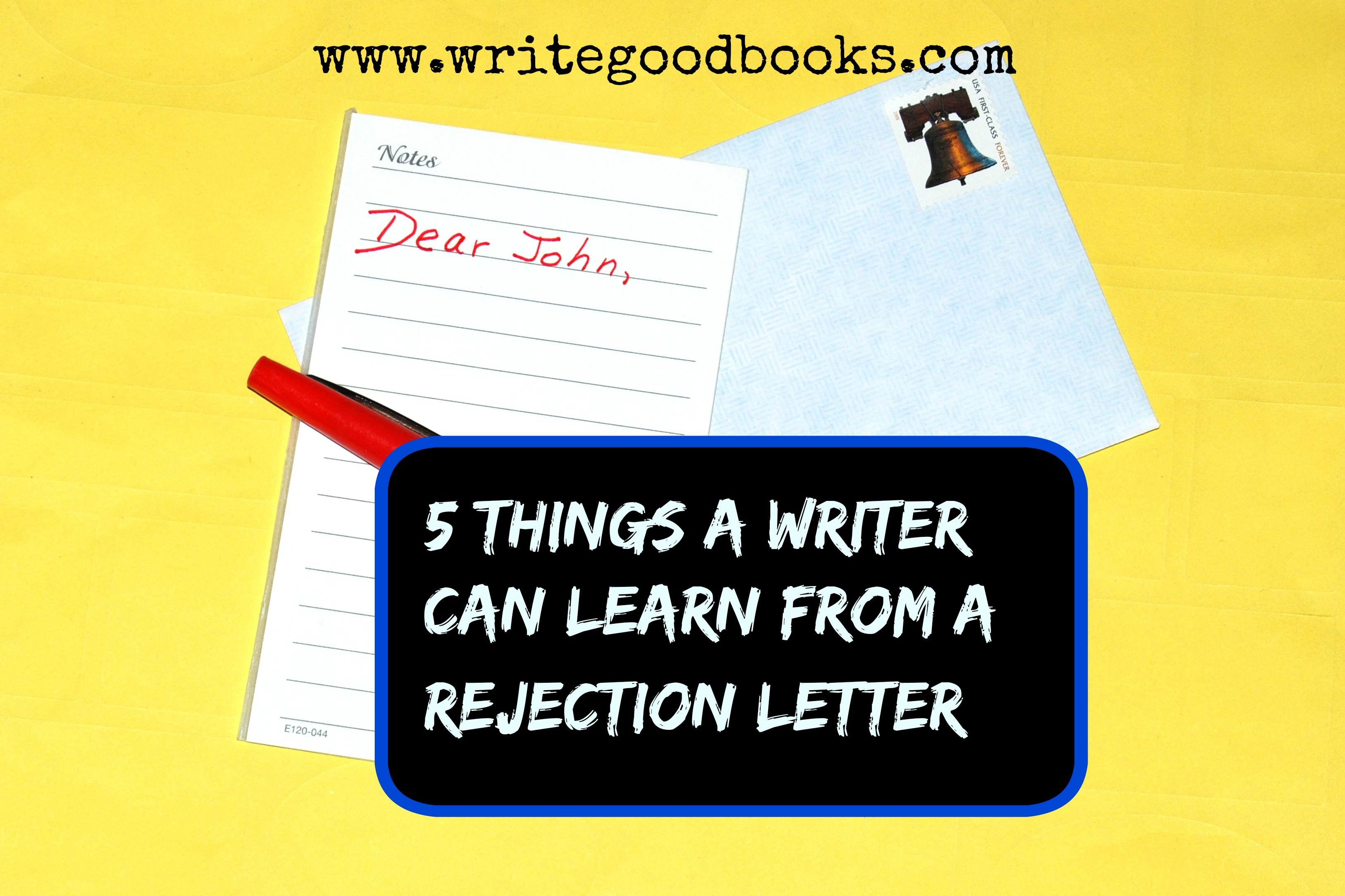 5 Things A Writer Can Learn From A Rejection Letter Write Good Books