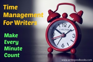 Time Management For Writers - Make Every Minute Count