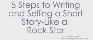 5 Steps to Writing and Selling Your First Short Story