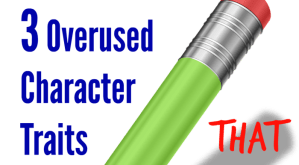 3 Overused Character Traits to Avoid