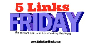 5 Links Friday. The Best Articles I Read About Writing This Week