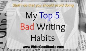 My Top 5 Bad Writing Habits