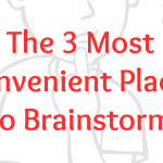 The 3 Most Convenient Places to Brainstorm