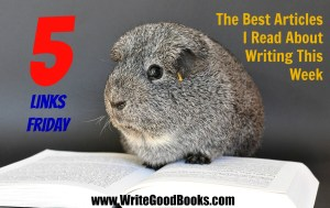 Five Links Friday - The Best Articles I Read About Writing This Week