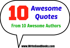 Ten Awesome Quotes from Ten Awesome Authors (and why I think they're awesome)