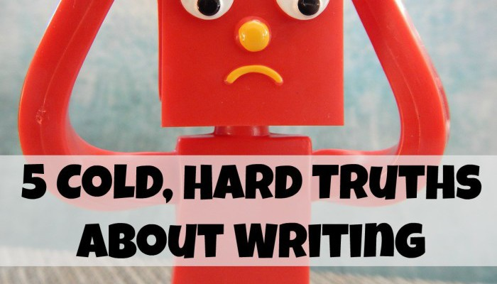 5 Cold, Hard Truths About Writing