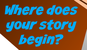 Where does your story begin?