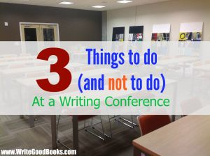 3 Three things to do (and not to do) at a writing conference