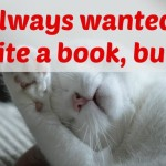 """I always wanted to write a book, but…"""