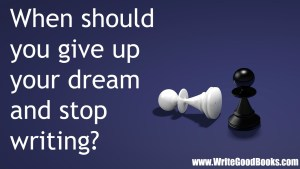 In writing, it can be easy to get discouraged. But when should you finally just throw in the towel?