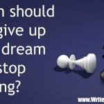 When should you give up your dream and stop writing?