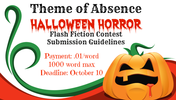Theme of Absence Halloween Horror Flash Fiction Contest. Click the link for submission guildelines.