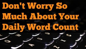Don't worry so much about your word count